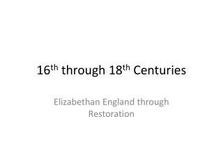 16 th  through 18 th  Centuries