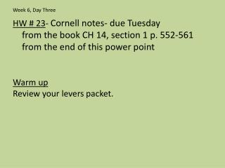 HW # 23 -  Cornell notes- due Tuesday    from the book CH 14, section 1 p. 552-561
