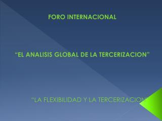 """FORO INTERNACIONAL  """"EL ANALISIS GLOBAL DE LA TERCERIZACION"""""""