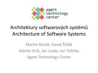 Architektury s oftwarov ý ch s yst é m ů Architecture of Software Systems