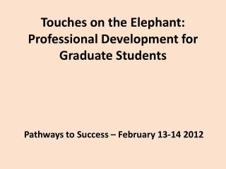 Touches on the Elephant:  Professional Development for  Graduate Students