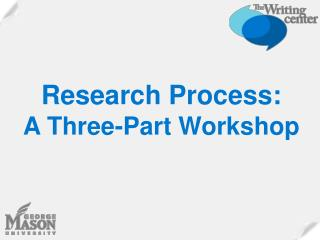 Research Process:  A Three-Part Workshop