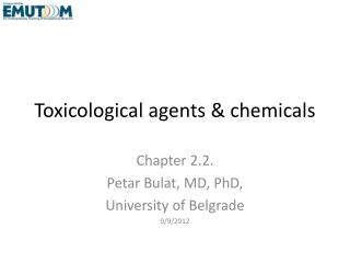Toxicological agents & chemicals