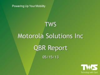 TWS Motorola  Solutions Inc  QBR Report 05/15/13