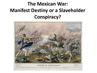 The Mexican War:  Manifest Destiny or a Slaveholder Conspiracy?