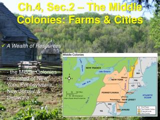 Ch.4, Sec.2 – The Middle Colonies: Farms & Cities