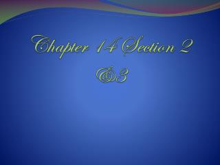 Chapter 14 Section 2 &3