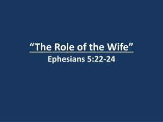 """The Role of the Wife"" Ephesians 5:22-24"