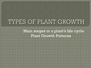 TYPES OF PLANT GROWTH