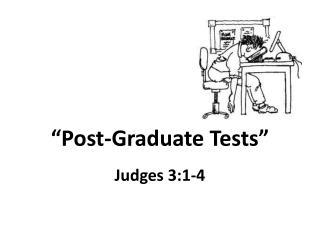 """Post-Graduate Tests"""