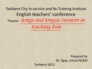 Prepared by M.  Ogay , school  № 300                          Tashkent-2013