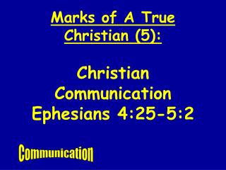 Marks of A True Christian 5:  Christian Communication Ephesians 4:25-5:2