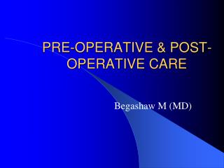 PRE-OPERATIVE  & POST-OPERATIVE CARE