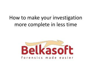 How  to make your investigation more complete in  less  time