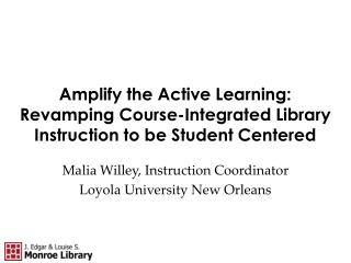 Malia Willey, Instruction Coordinator Loyola University New Orleans