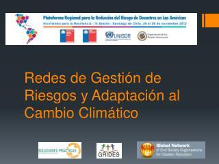 Redes de Gestión de Riesgos y Adaptación al Cambio Climático
