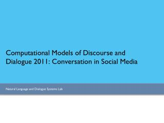 Computational Models of Discourse and Dialogue 2011: Conversation in Social Media