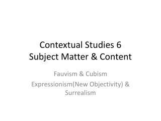 Contextual  Studies 6 Subject Matter & Content
