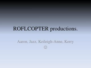 ROFLCOPTER productions.