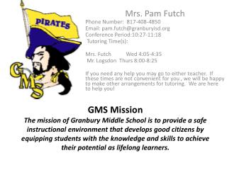 Mrs.  Pam  Futch Phone Number:  817-408-4850 Email:  pam.futch@granburyisd.org