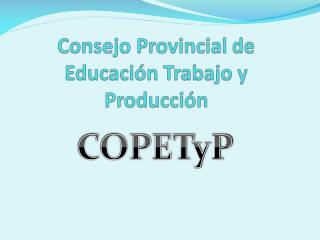 Consejo Provincial de Educación Trabajo y Producción