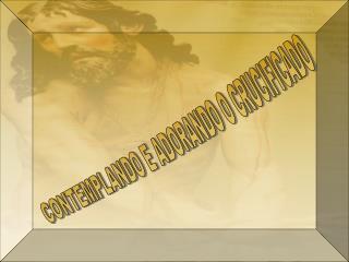 CONTEMPLANDO E ADORANDO O CRUCIFICADO
