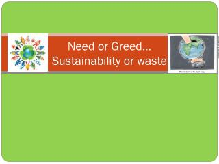 Need or Greed… Sustainability or waste