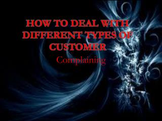 How to deal with different types of customer