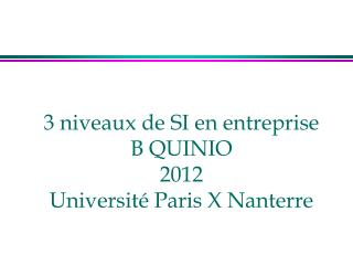 3 niveaux de SI en entreprise B QUINIO 2012 Université Paris X Nanterre