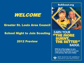 WELCOME  Greater St. Louis Area Council  School Night to Join Scouting 2012 Preview