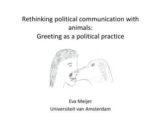 Rethinking p olitical  communication with animals: Greeting as a political practice