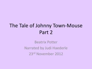 The Tale of Johnny Town- Mouse Part 2