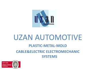 UZAN AUTOMOTIVE  PLASTIC-METAL-MOLD CABLE&ELECTRIC ELECTROMECHANIC SYSTEMS