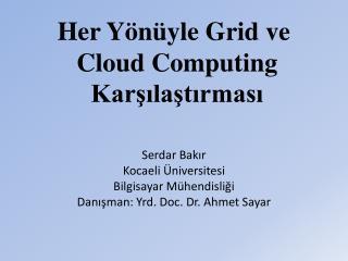 Her Yönüyle Grid  ve Cloud Computing  Karşılaştırması