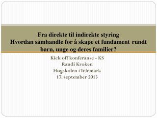 Kick off konferanse - KS Randi Kroken H�gskolen i Telemark 17. september 2013