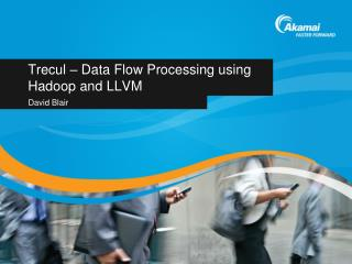 Trecul  – Data Flow  Processing using  Hadoop  and LLVM