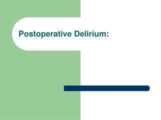 Postoperative Delirium: