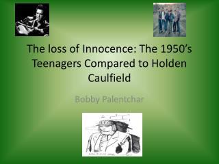 The loss of Innocence: The 1950's Teenagers Compared to Holden Caulfield