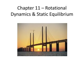 Chapter 11 – Rotational Dynamics & Static Equilibrium