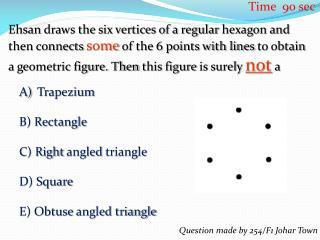 Trapezium B) Rectangle C) Right  angled  triangle D) Square E) Obtuse  angled triangle