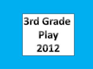 3 rd Grade  Play 2012