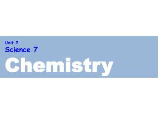 Unit  2  Science  7 Chemistry
