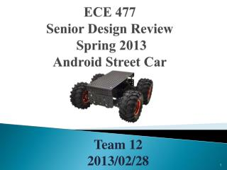 ECE 477  Senior Design Review   Spring 2013 Android Street Car