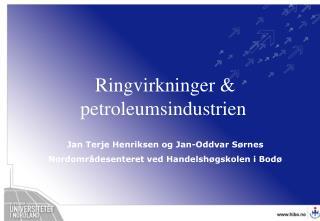Ringvirkninger  &  petroleumsindustrien Jan Terje Henriksen og Jan-Oddvar  Sørnes