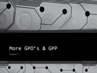More GPO's & GPP