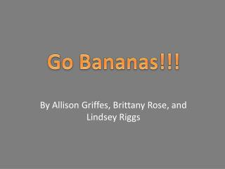 By Allison  Griffes, Brittany Rose, and Lindsey Riggs