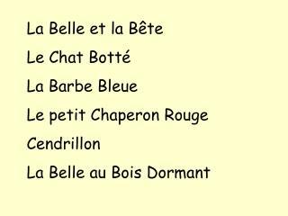 La Belle et la B te Le Chat Bott  La Barbe Bleue Le petit Chaperon Rouge Cendrillon La Belle au Bois Dormant