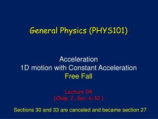 Acceleration 1D  motion with Constant Acceleration Free Fall Lecture  04 (Chap. 2, Sec. 6-10 )