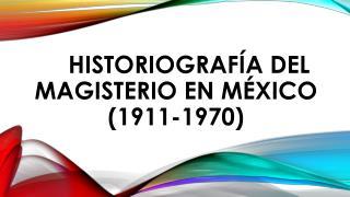 Historiografía del Magisterio en México (1911-1970)