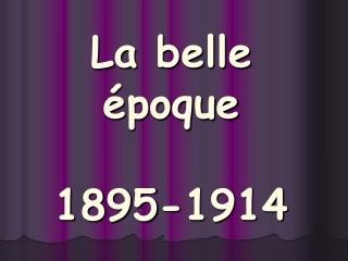 La belle  poque  1895-1914